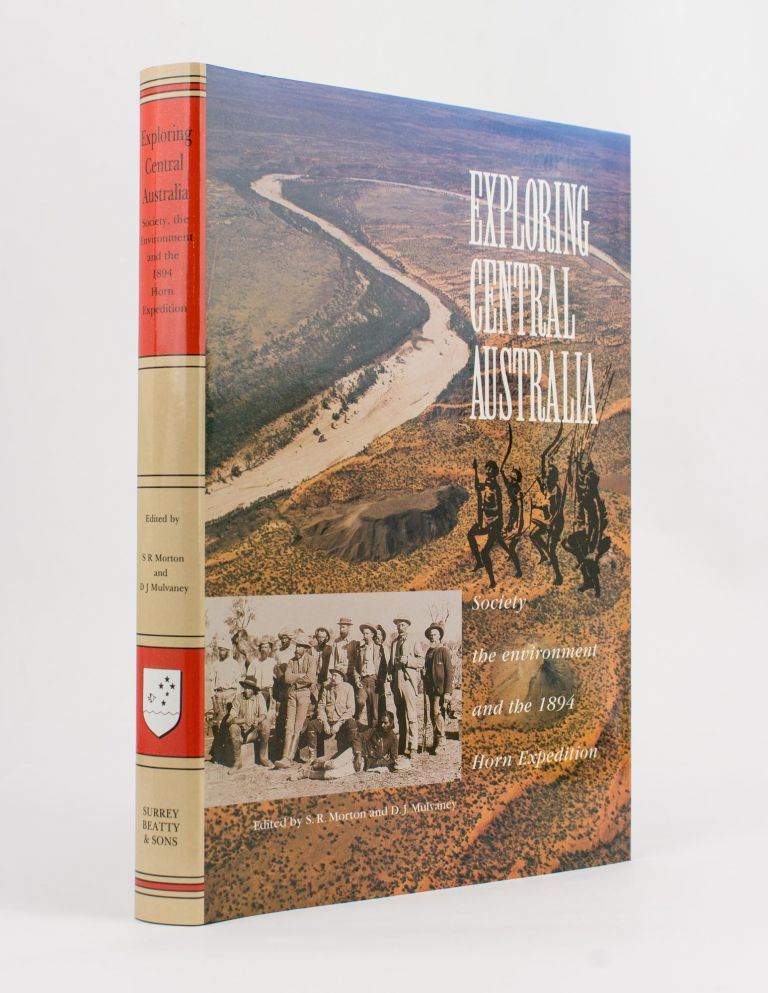 Exploring Central Australia. Society, the Environment and the 1894 Horn Expedition. Horn Scientific Expedition, S. R. MORTON, D J. MULVANEY.