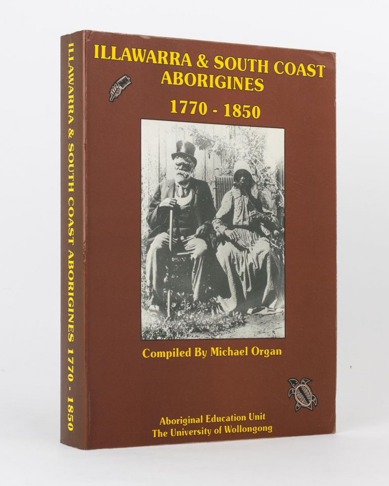 A Documentary History of the Illawarra and South Coast Aborigines, 1770-1850. Including a Chronological Bibliography, 1770-1990. Michael ORGAN, compiler.