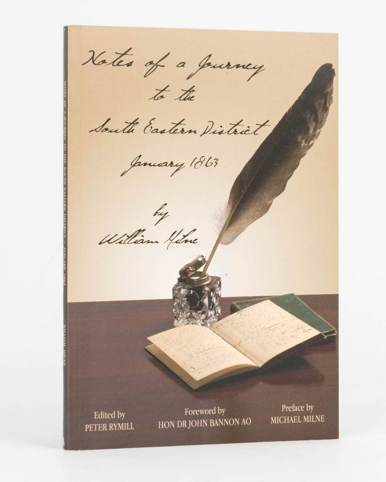 Notes of a Journey to the South Eastern District, January 1863 ... Edited and Annotated by Peter RYMILL. William MILNE.