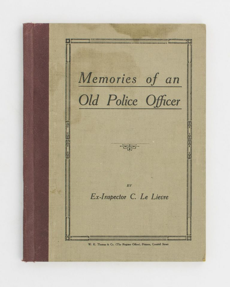 Memories of an Old Police Officer. Ex-Inspector C. Le LIEVRE.