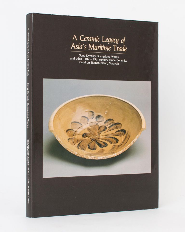 A Ceramic Legacy of Asia's Maritime Trade. Song Dynasty Guangdong Wares and other 11th to 19th Century Trade Ceramics found on Tioman Island, Malaysia. Peter Y. K. LAM.