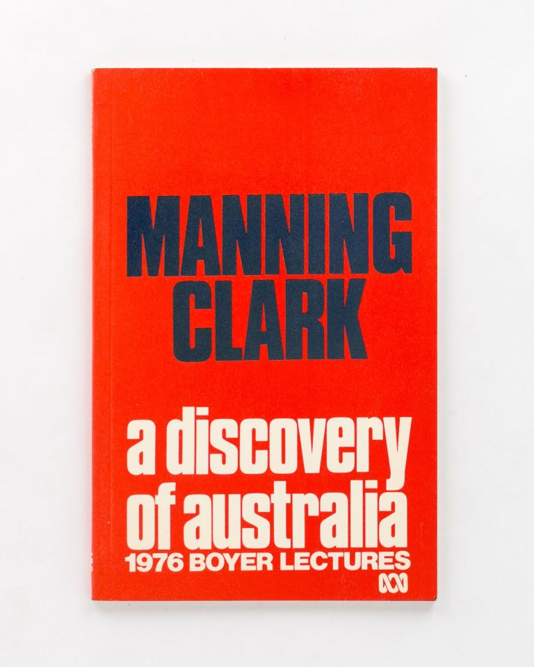 A Discovery of Australia. 1976 Boyer Lectures. Manning CLARK.