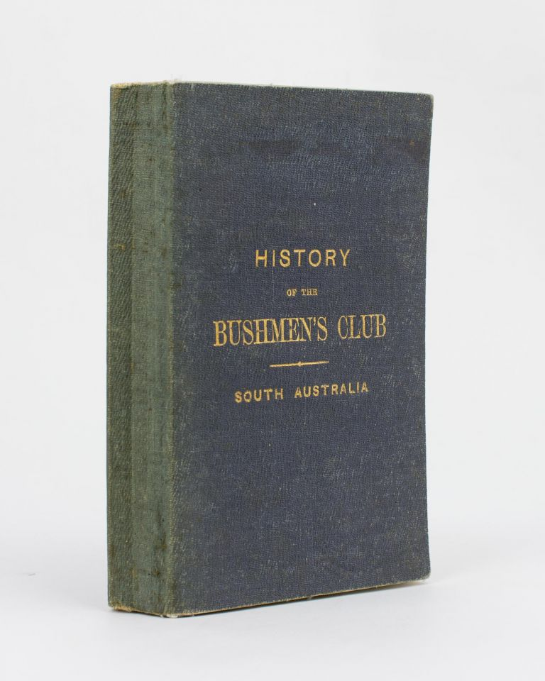 History of the First Bushmen's Club in the Australian Colonies, established at Adelaide, South Australia. Compiled from Various Sources, and furnishing in detail its Origin and Progress up to the Present Year, 1872; also Miscellaneous Readings, Letters, etc. William Marks HUGO.