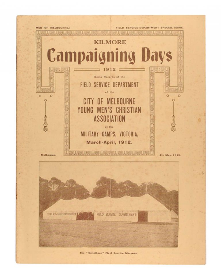 Men of Melbourne. Field Service Department Special Issue. Kilmore Campaigning Days 1912. Being Records of the Field Service Department of the City of Melbourne Young Men's Christian Association at the Military Camps, Victoria, March-April 1912. Melbourne, 4th May, 1912 [cover title]. YMCA.