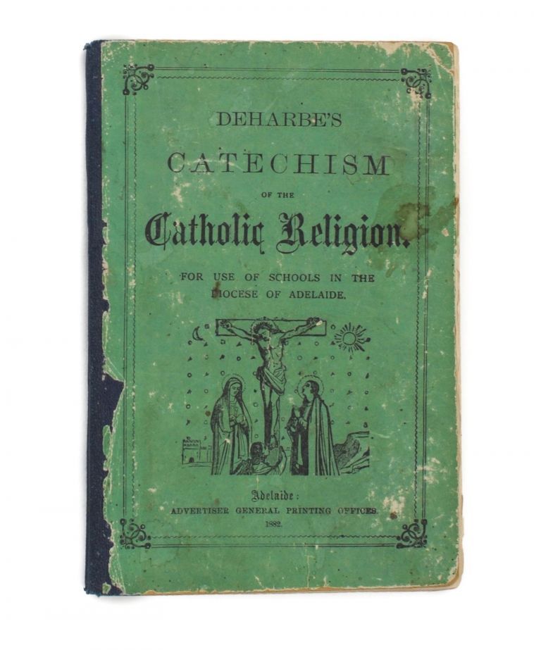 Deharbe's Catechism of the Catholic Religion. For Use in the Diocese of Adelaide. Joseph DEHARBE.