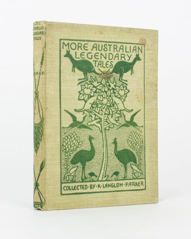 More Australian Legendary Tales. Collected from Various Tribes .. with Introduction by Andrew Lang. K. Langloh PARKER.