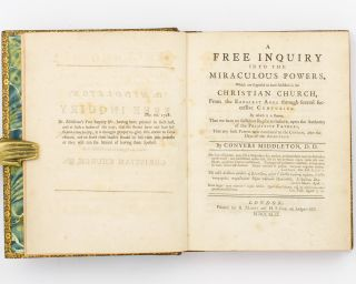 A Free Enquiry into the Miraculous Powers, which are supposed to have subsisted in the Christian Church, from the Earliest Ages through Several Successive Centuries. By which it is shewn, that We have no Sufficient Reason to believe, upon the Authority of the Primitive Fathers, that any such Powers were continued to the Church, after the Days of the Apostles. [Bound with] A Vindication of the Free Inquiry into the Miraculous Powers, which are supposed to have subsisted in the Christian Church, &c., from the Objections of Dr Dodwell and Dr Church. By the late Conyers Middleton