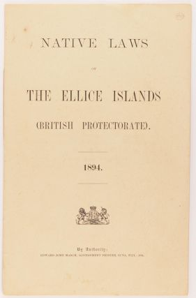 Native Laws of the Ellice Islands (British Protectorate). 1894 [cover title]