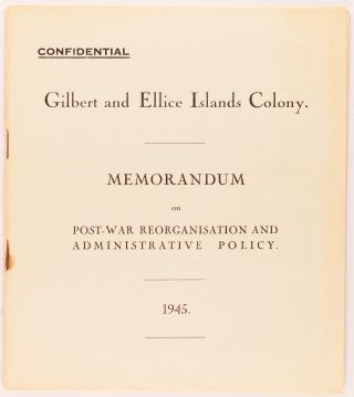 Confidential. Gilbert and Ellice Islands Colony. Memorandum on Post-War Reorganisation and...