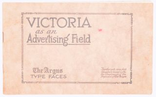 Victoria as an Advertising Field. 'The Argus' Type Faces. Together with Some Facts compiled and...