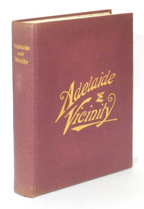 History of Adelaide and Vicinity. With a General Sketch of the Province of South Australia and...