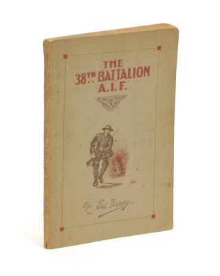 The 38th Battalion AIF. The Story and Official History .. Foreword by Rt. Hon. W.M. Hughes, Prime Minister of Australia. 38th Battalion, Eric FAIREY.