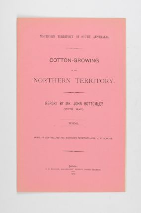 Cotton-Growing in the Northern Territory. Report .. 1904. John BOTTOMLEY