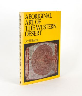 Aboriginal Art of the Western Desert. Geoff BARDON