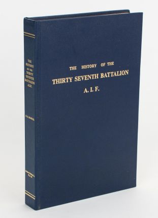 The Thirty-Seventh. History of the Thirty-Seventh Battalion AIF. 37th Battalion, Norman Gordon...
