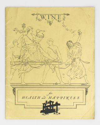 Wine for Health and Happiness [cover title]. Wine, 1788-1939. Compiled in the Interests of the...