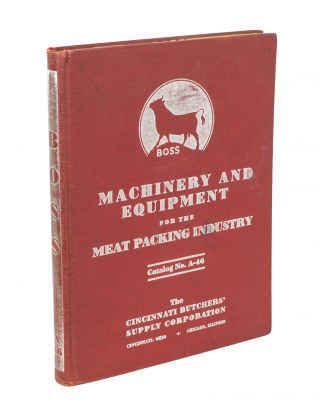 The Cincinnati Butchers' Supply Corporation. Catalog No. A-46. [Machinery and Equipment for the...