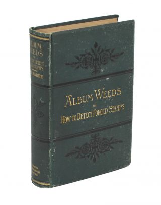 Album Weeds, or how to detect Forged Stamps. Philately, Reverend R. B. EAREE