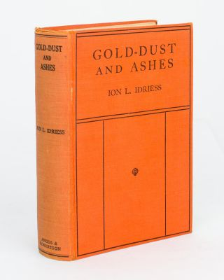 Gold-Dust and Ashes. The Romantic Story of the New Guinea Goldfields. Ion L. IDRIESS