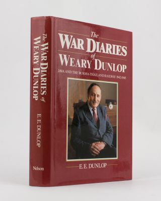 The War Diaries of Weary Dunlop. Java and the Burma-Thailand Railway, 1942-1945. E. E. DUNLOP