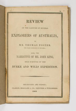 Review of the Labours of Several Explorers of Australia .. also, the Narrative of Mr. John King,...