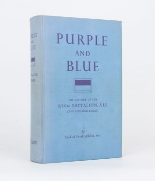 Purple and Blue. The History of the 2/10th Battalion AIF (the Adelaide Rifles), 1939-1945. 2/10th...