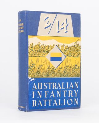 The Second Fourteenth Battalion. A History of an Australian Infantry Battalion in the Second...