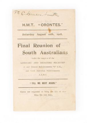HMT 'Orontes'. Saturday August 10th, 1918. Final Reunion of South Australians under the auspices of the Literary and Debating Societies of 2nd General Reinforcements 'S' UK, and South Australian Reinforcements AAMC ... [cover title]