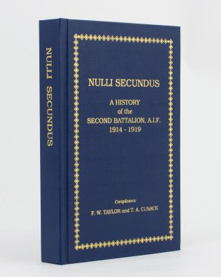 Nulli Secundus. A History of the Second Battalion AIF, 1914-1919. 2nd Battalion, F. W. TAYLOR, T...