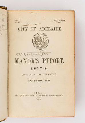 City of Adelaide. Mayor's Report, 1877-8. Delivered to the City Council, November, 1878. [Bound together with the Mayor's Reports for the years 1878-79, 1879-80, 1880-81, and 1881-82]