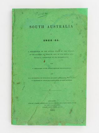 South Australia in 1844-45. A Description of the Actual State of the Colony, of its Sources of...
