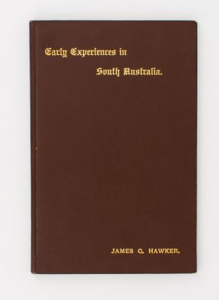 Early Experiences in South Australia. James C. HAWKER