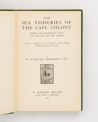 The Sea Fisheries of the Cape Colony from Van Riebeeck's Days to the Eve of the Union. With a Chapter on Trout and Other Freshwater Fishes