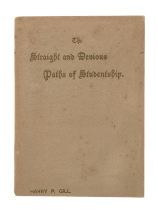 The Straight and Devious Paths of Studentship. A Lecture delivered at the School of Design, Adelaide, on Friday, 9th February, 1894. Harry Pelling GILL.