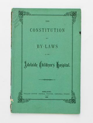 The Constitution and By-Laws of the Adelaide Children's Hospital. Adelaide Children's Hospital