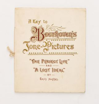 A Key to Beethoven's Tone-Pictures. 'The Perfect Life' and 'A Lost Ideal'. Emily HUGHES
