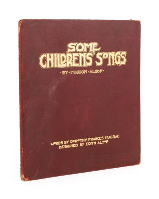 Some Childrens' [sic] Songs by Marion Alsop & Dorothy McCrae. Designed by Edith Alsop. Marion...