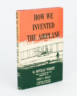 How We Invented the Airplane. With an Introduction and Commentary by Fred C. Kelly. Orville WRIGHT