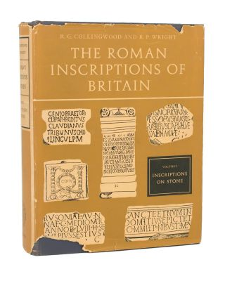 The Roman Inscriptions of Britain. [Volume] 1: Inscriptions on Stone. R. G. COLLINGWOOD, R P. WRIGHT