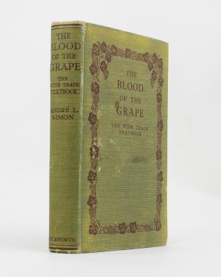 The Blood of the Grape. The Wine Trade Text Book. Wine, André L. SIMON