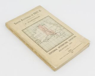 South Australia in 1887-8. A Handbook for the Centennial International Exhibition, Melbourne,...