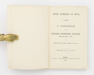 South Australia in 1887-8. A Handbook for the Centennial International Exhibition, Melbourne, 1888. With Introduction by Sir Samuel Davenport ...