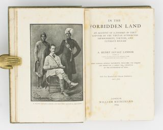 In the Forbidden Land. An Account of a Journey in Tibet. Capture by the Tibetan Authorities; Imprisonment, Torture and Ultimate Release