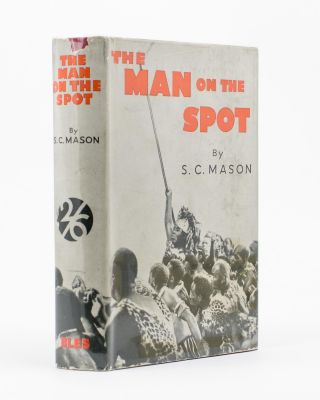 The Man on the Spot. S. C. MASON