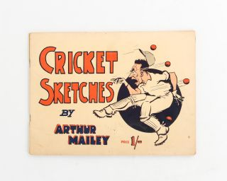 Cricket Sketches and Short Stories by Arthur Mailey, the Australian Googly Bowler, 1932-33....