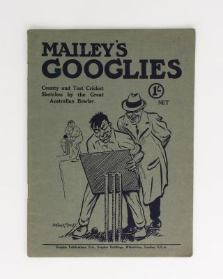 Mailey's Googlies. A Series of Sketches and Caricatures of English County and Test Match Cricket,...