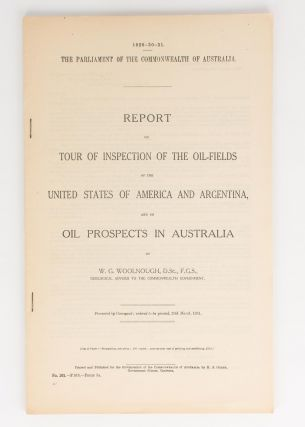 Report on Tour of Inspection of the Oil-Fields of the United States of America and Argentina, and on Oil Prospects in Australia. Oil, W. G. WOOLNOUGH.