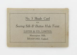 No. 3 Shade Card for Sewing Silk & Button Hole Twist. Lister & Co., Limited, Manningham Mills, Bradford, England [cover title]
