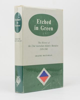 Etched in Green. The History of the 22nd Australian Infantry Battalion, 1939-1946. 22nd...
