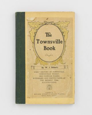 The Townsville Book. A Complete Sketch of the History, Topography, and Prominent Early Residents...
